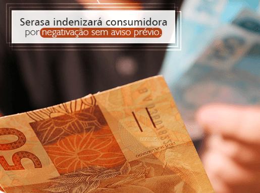 Serasa indenizará consumidora por negativação sem aviso