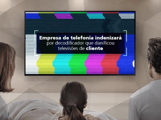 Empresa indenizará por aparelho que danificou duas TVs