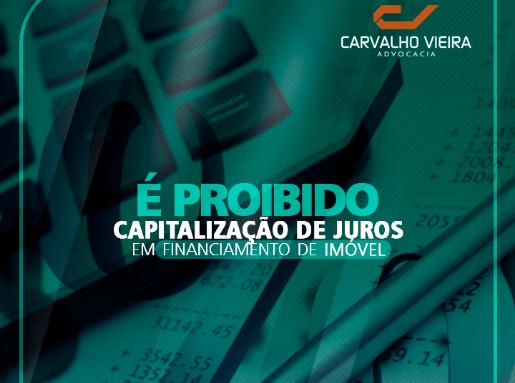 É proibido capitalização de juros em financiamento de imóvel