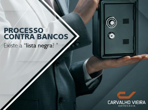 """Processo contra bancos: Existe a """"lista negra? """""""
