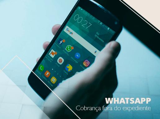 WhatsApp: cobrança fora do expediente