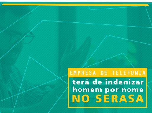 Empresa de telefonia terá de indenizar por nome no Serasa