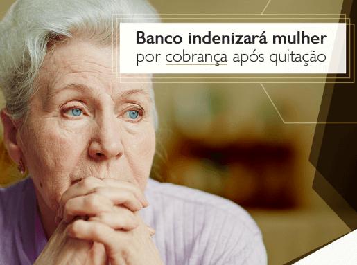 Banco indenizará mulher por cobrança após quitação