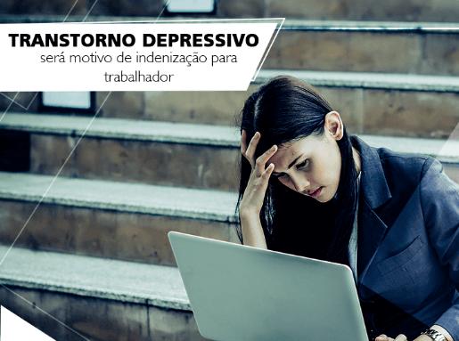 Transtorno depressivo será motivo de indenização para trabal