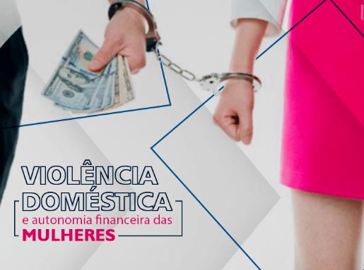 Violência doméstica e a autonomia financeira das mulheres
