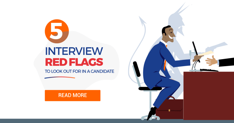 Red Flags To Look For When Interviewing Candidates