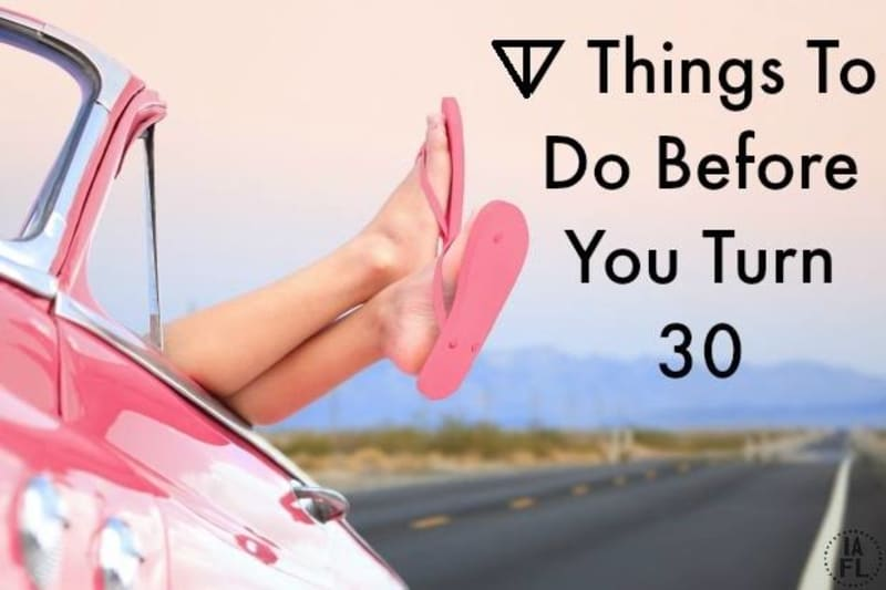Top Ten Things You Need To Do Before You Turn 30