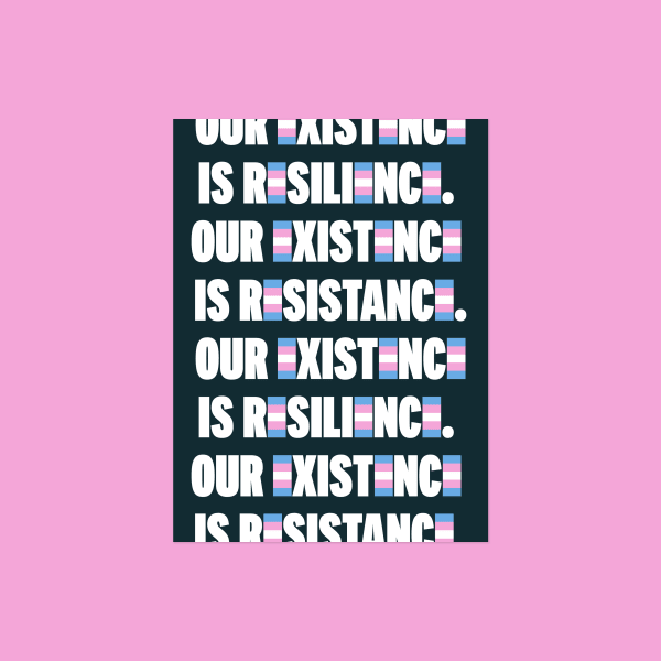"Type reading ""Our Existence is Resilience. Our Existence is Resistance."""