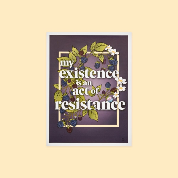 "Vines of berries with type on top reading ""my existence is an act of resistance."""