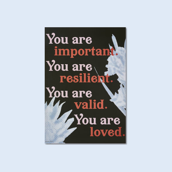"The background is a very dark green. There are 4 affirmations written out going down the page in a stair-like formation. They read ""you are important, you are resilient, you are valid, you are loved"". The ""you ares"" are written in a light pink while the adjectives are written in a dark orange. On either side in a pale blue there's a sketched style image of a gladiolus and a protea flower."