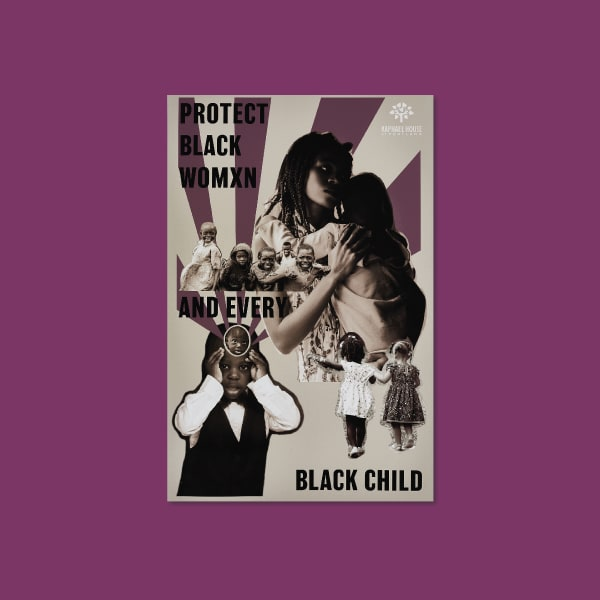 "A picture collage of Black children and a Black mother holding her baby with text that reads ""PROTECT BLACK WOMXN AND EVERY BLACK CHILD"""