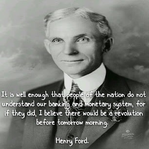 It is well enough that the people of the nation do not unerstand our banking and monetary system, for if they did, I believe there would be a revolution before tomorrow morning.