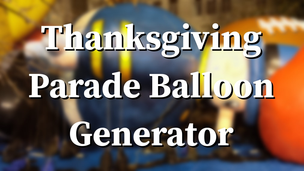 Thanksgiving Parade Balloon Generator