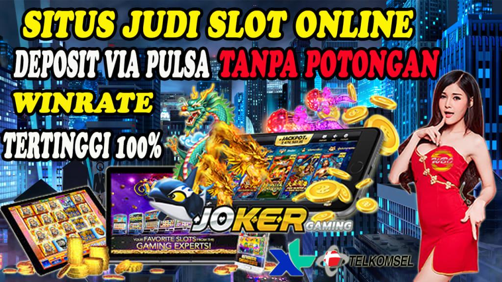 Situs Judi Slot Online Deposit via Pulsa 10 Ribu Tanpa Potongan