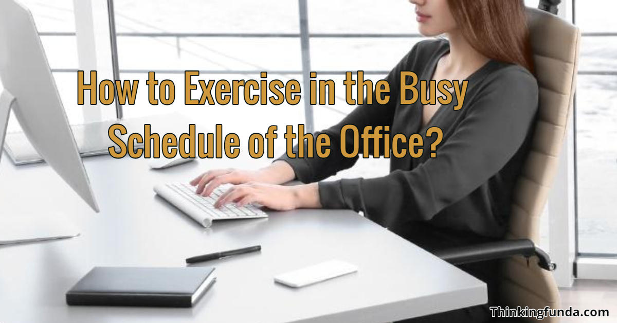 How to Exercise in the busy schedule of the Office