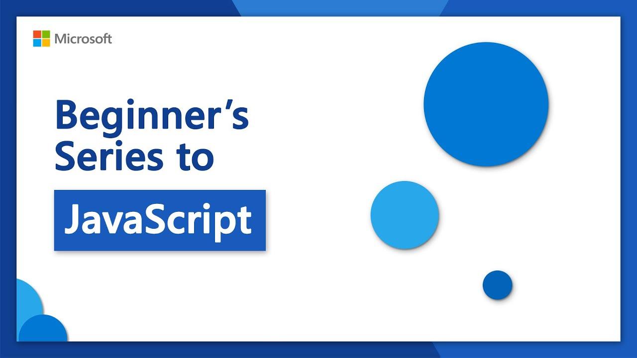 Microsoft'un, Ücretsiz ve Başlangıç Seviyedeki JavaScript Kursu Youtube'da