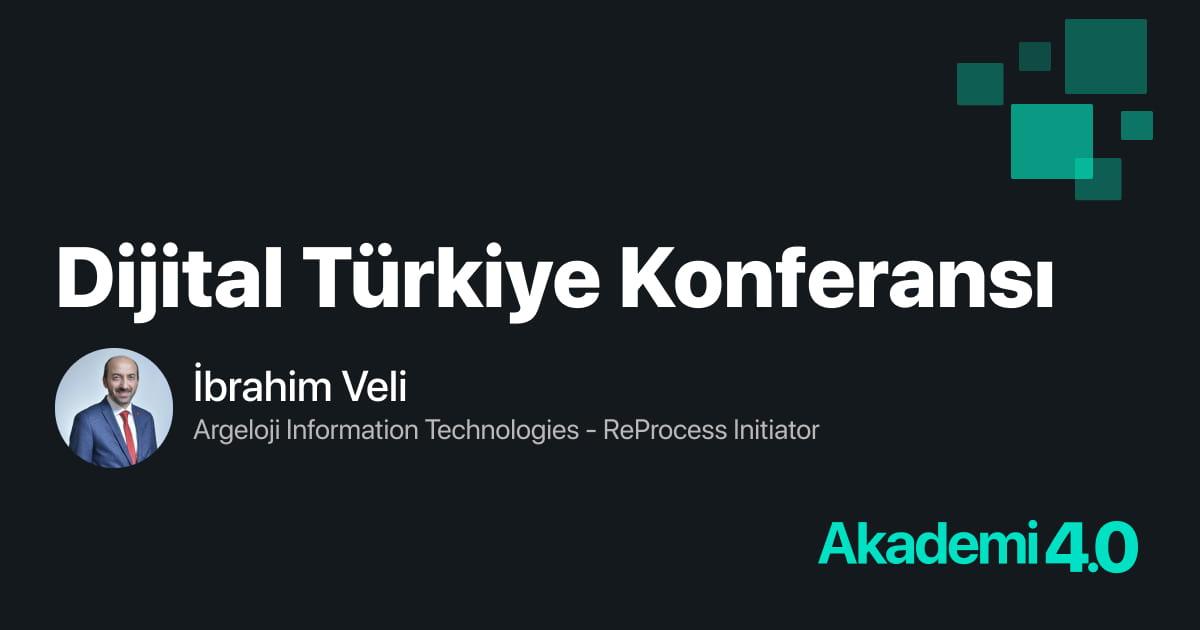 Dijital Türkiye Konferansından Önemli Notlar