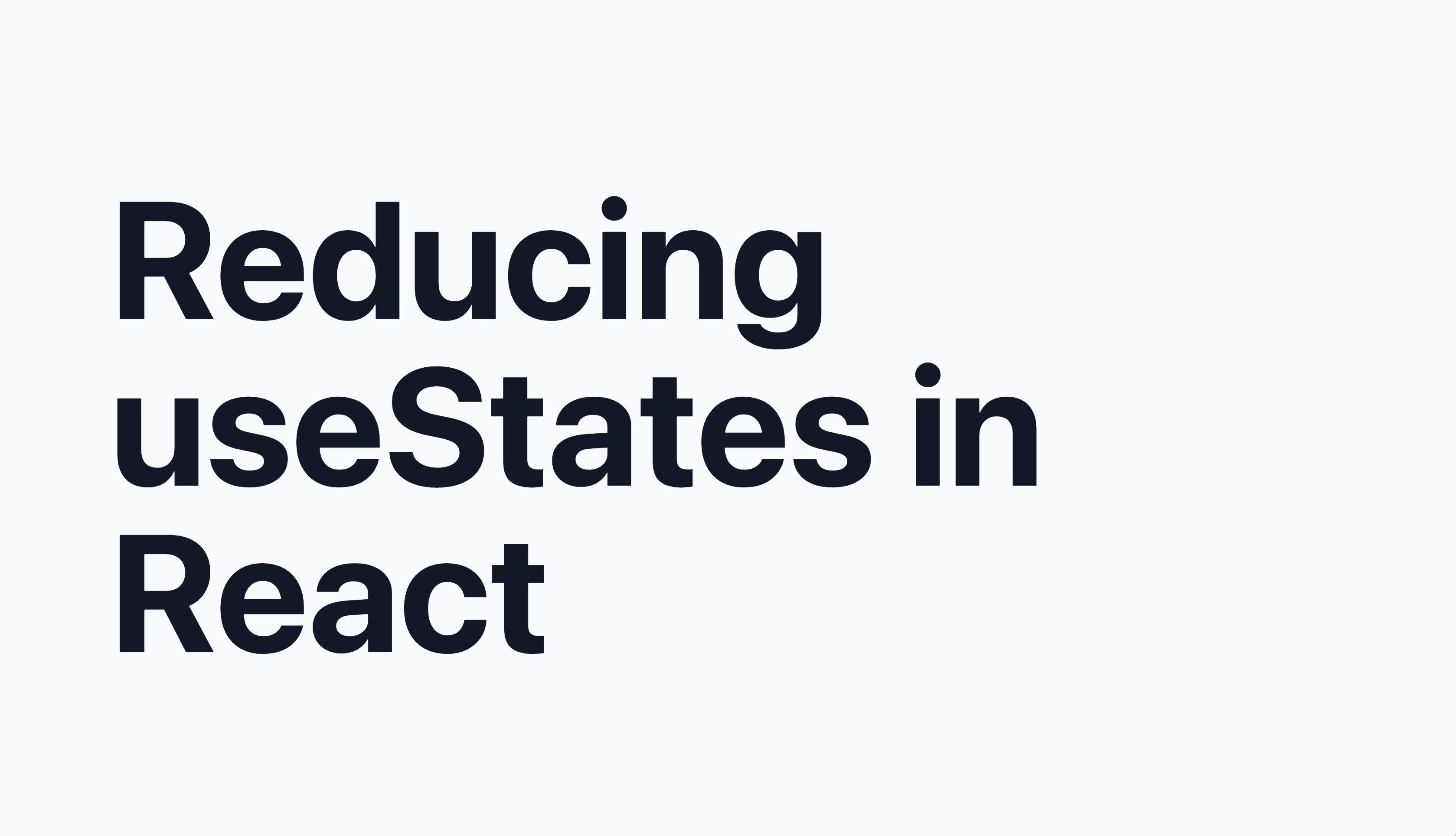 Reducing useStates in React thumbnail
