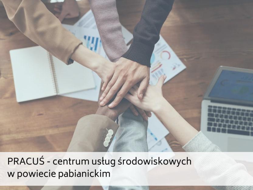 PRACUŚ – centrum usług środowiskowych w powiecie pabianickim