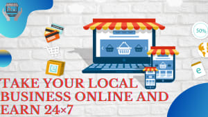 Want to take your local business online and earn 24×7?