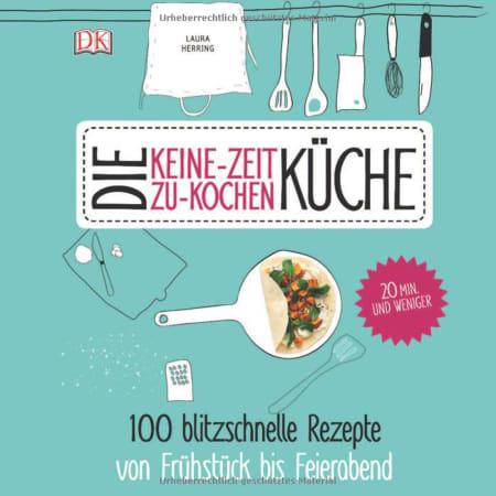 Keine-Zeit-zu-Kochen-Küche: 100 blitzschnelle Rezepte