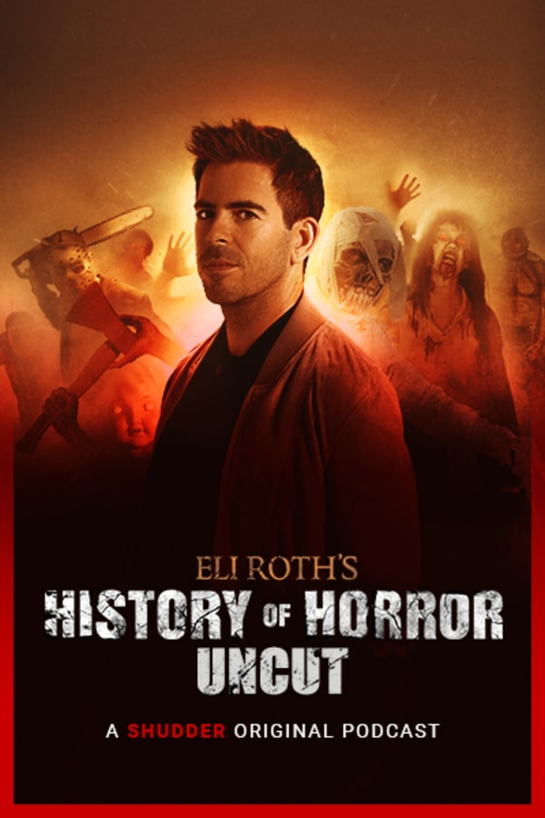 Eli Roth's History of Horror: Uncut (Podcast)