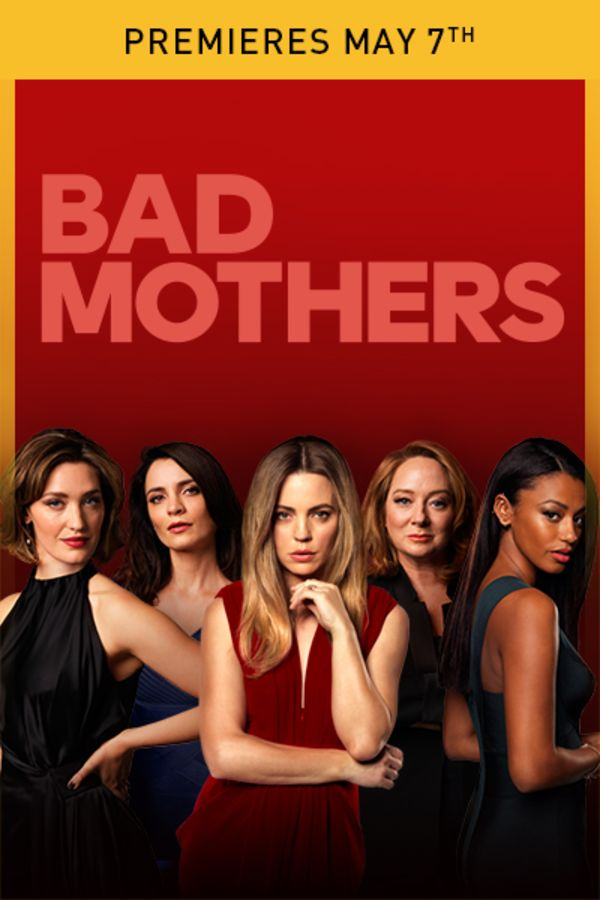Bad Mothers - Premieres May 7th