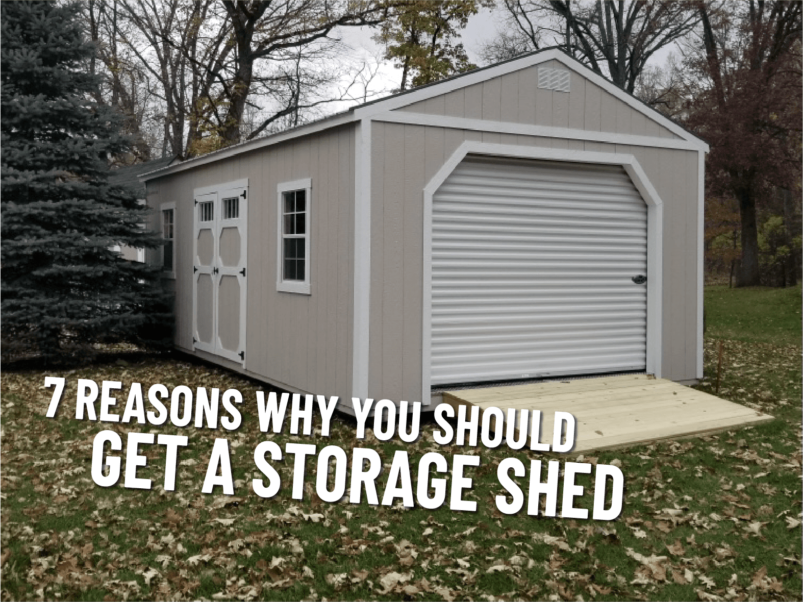 7 Reasons Why You Should Get a Storage Shed