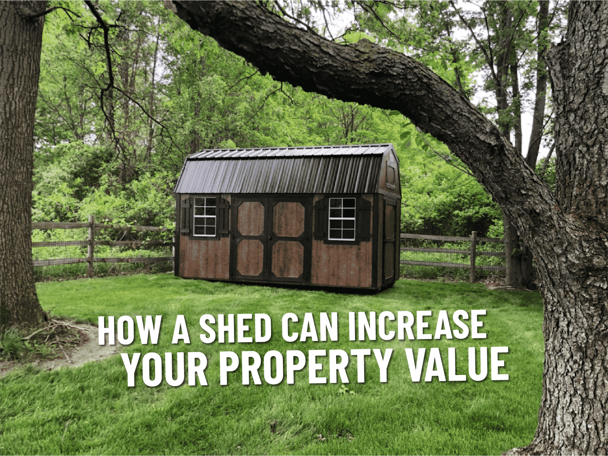 How a Shed Can Increase Your Property Value