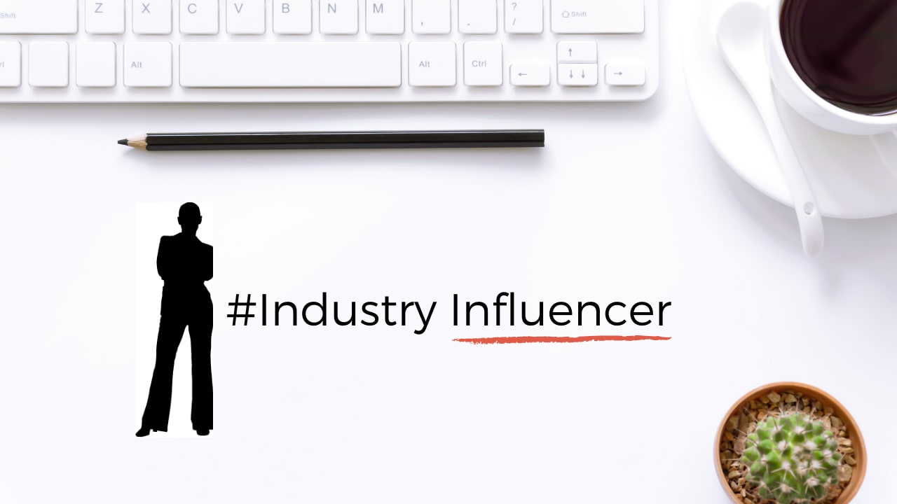 Think Industry Influencer in everything you do for your brand