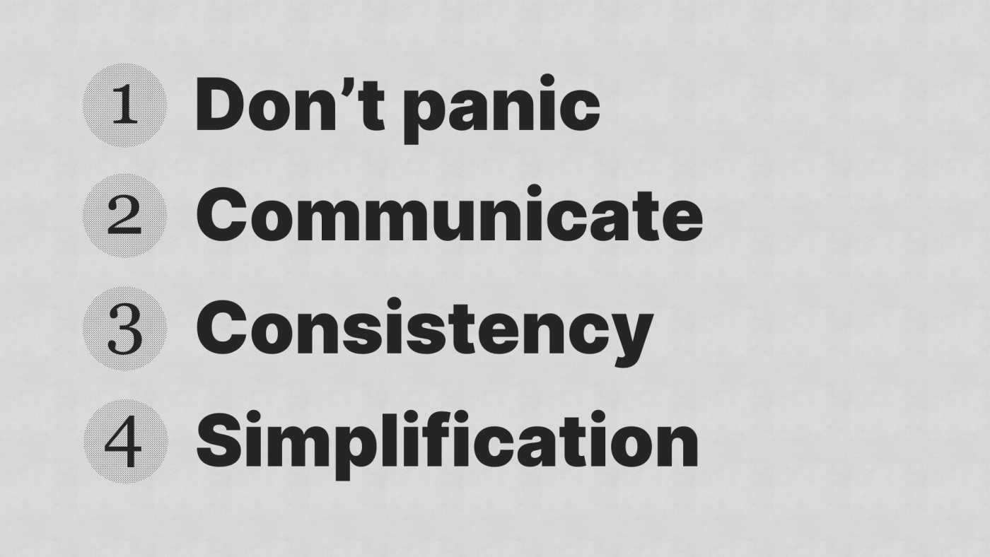 Don't panic, Communicate, Consistency, Simplification