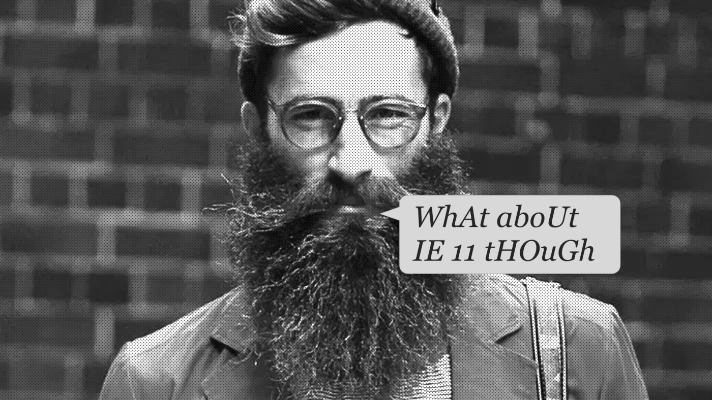 """Hipster, probably called Turd Buckman, says """"WhAt aboUt IE 11 tHOuGh"""""""