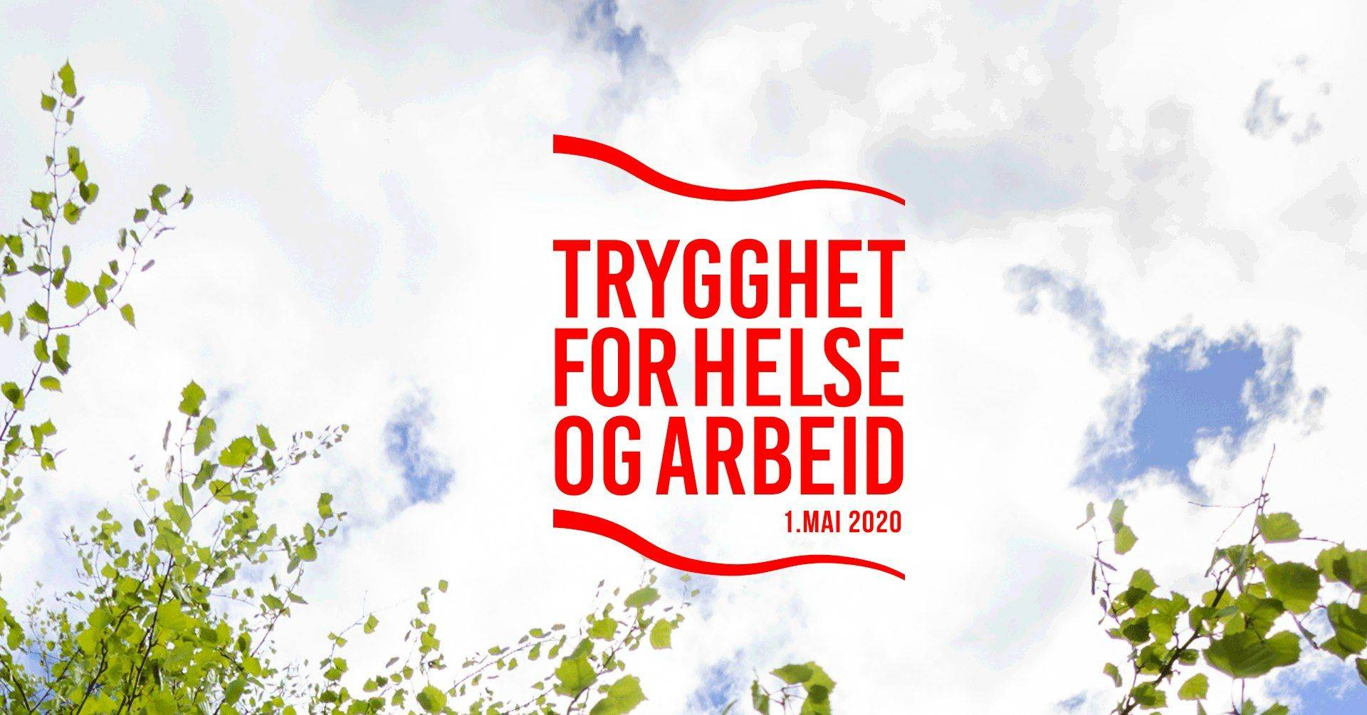 Trygghet for helse og arbeid - 1. mai 2020. Bak den røde teksten er det hvite skyer, blå himmel og grønne blader.