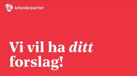 Arbeiderpartiet vil ha ditt forslag