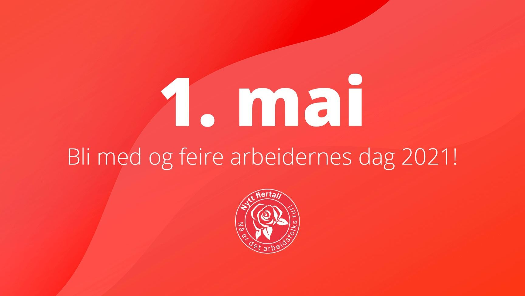 """Bilde med tekst """"Bli med og feire arbeidernes dag 2021"""" og 1. mai merket"""