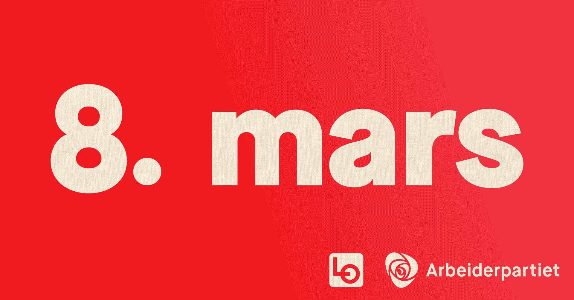 """""""8. mars"""" skrevet med stor skriftstørrelse. Logoen til LO og Arbeiderpartiet nede i hjørnet."""