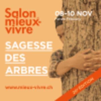 20e Salon du mieux-vivre de Fribourg : La Sagesse des Arbres