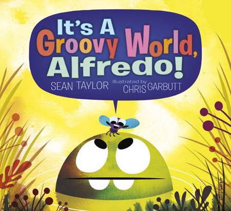 It's a Groovy World, Alfredo! by Sean Taylor, illustrations by Chris Garbutt