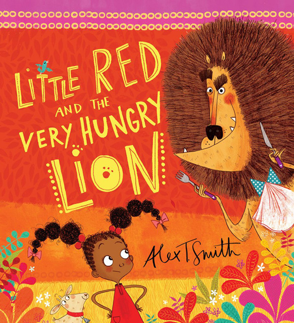 Little Red and the Very Hungry Lion by Alex T Smith