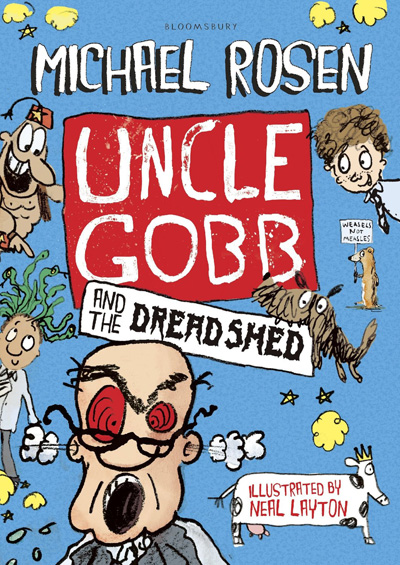 Uncle Gobb and the Dread Shed written by Michael Rosen and illustrated by Neal Layton