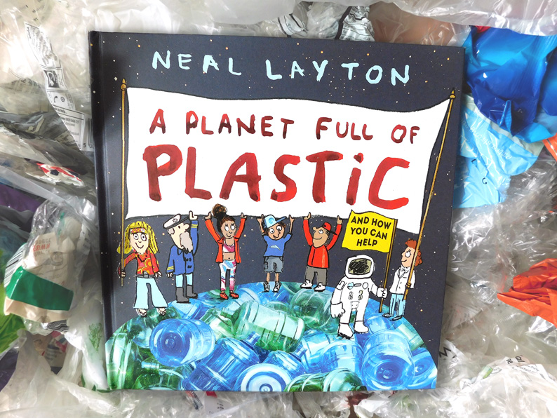 Neal Layton - A Planet Full of Plastic