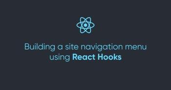 Building a site navigation menu using React Hooks