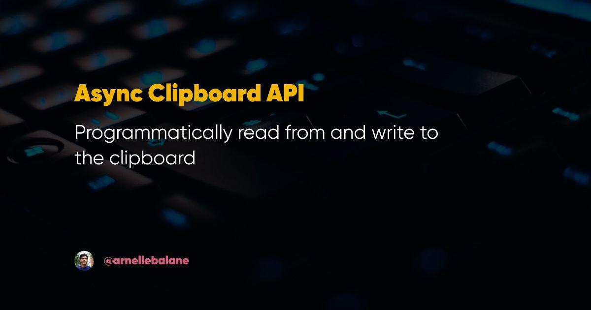 Async Clipboard API: Accessing the clipboard using