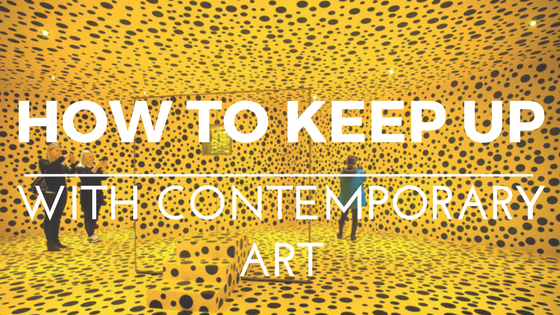 How To Keep Up With Contemporary Art