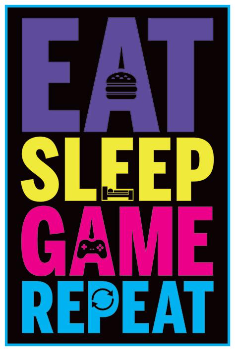 Eat, Sleep, Game, Repeat Portrait Poster