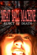 Meatball Machine: Reject of Death - 2007