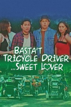 Basta Tricycle Driver... Sweet Lover film poster