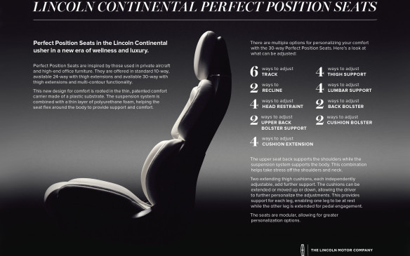 """<p>The """"Perfect-position"""" seat, as Lincoln calls it, includes independent thigh extensions, massage, and lumbar support for both the upper and lower back. If you can't get comfortable in this seat, you're not human!</p>"""