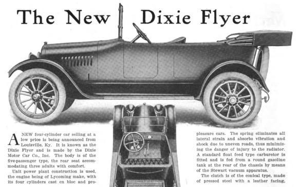 "<p>Billed as ""the car that nears perfection"" and ""the logical car,"" the Dixie Flyer was built in Kentucky between 1918-22, and as the name indicates it was light and quick, but it was also practical. It was one of the first cars to take fuel consumption to heart, partly due to a gasoline ""stove"" to vaporize gasoline and use low-grade fuels more efficiently. Its notable features were a perpendicular windshield integrated into a curved cowl instrument panel, and a radiator on springs (to curb vibrations through the frame and reduce stress on the chassis).</p>"