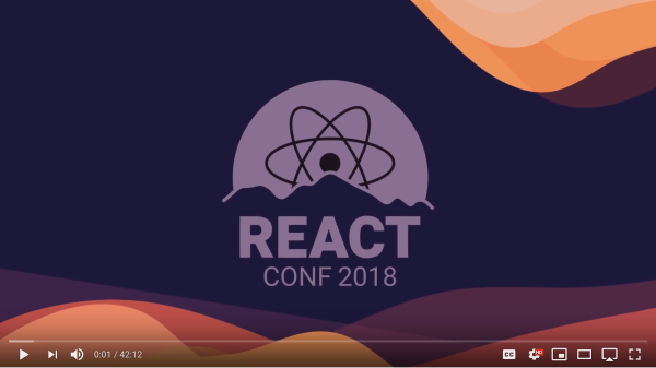 Talks Worth Watching @ React Conf 2018